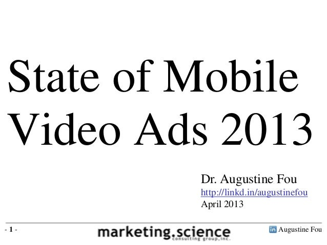 State of MobileVideo Ads 2013         Dr. Augustine Fou         http://linkd.in/augustinefou         April 2013-1-        ...