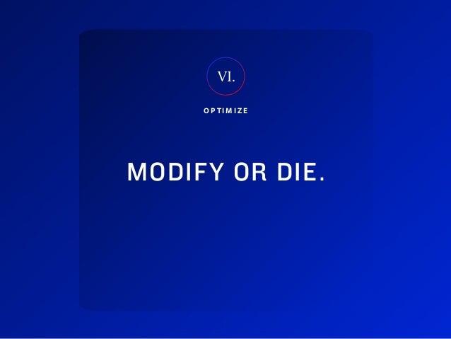 40Adobe   2018 Mobile Study O P T I M I Z E MODIFY OR DIE. VI.