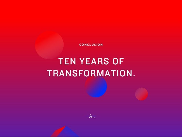 45Adobe   2018 Mobile Study C O N C LU S I O N TEN YEARS OF TRANSFORMATION. A .
