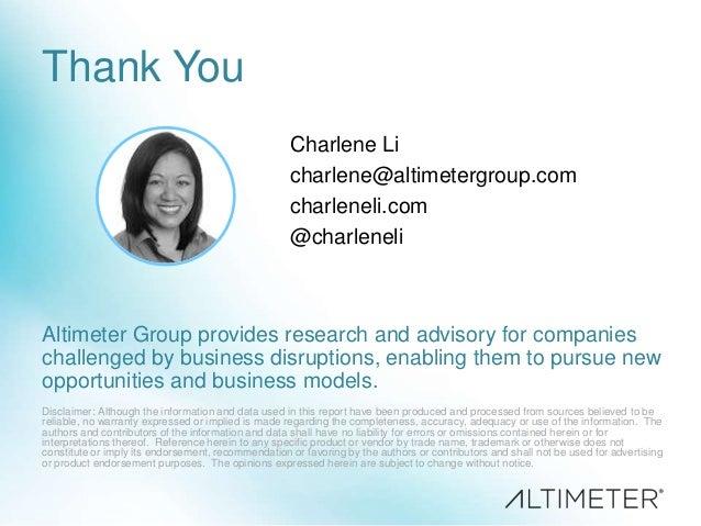 Thank You Charlene Li charlene@altimetergroup.com charleneli.com @charleneli Disclaimer: Although the information and data...