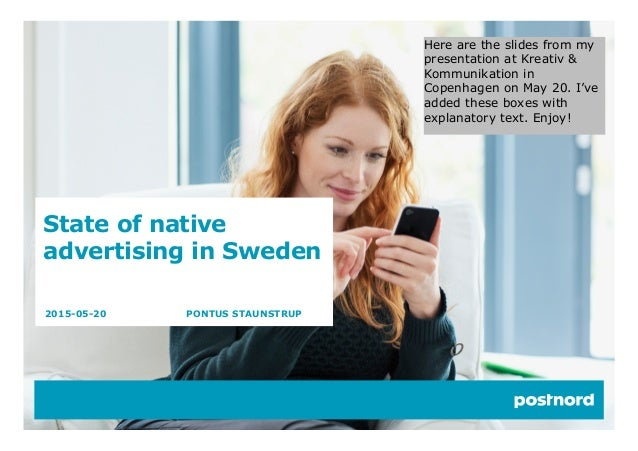 State of native advertising in Sweden 2015-05-20 PONTUS STAUNSTRUP Here are the slides from my presentation at Kreativ & K...