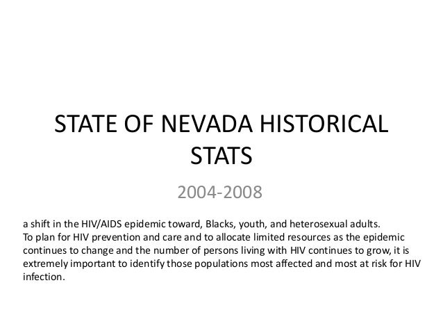 STATE OF NEVADA HISTORICAL STATS 2004-2008 a shift in the HIV/AIDS epidemic toward, Blacks, youth, and heterosexual adults...