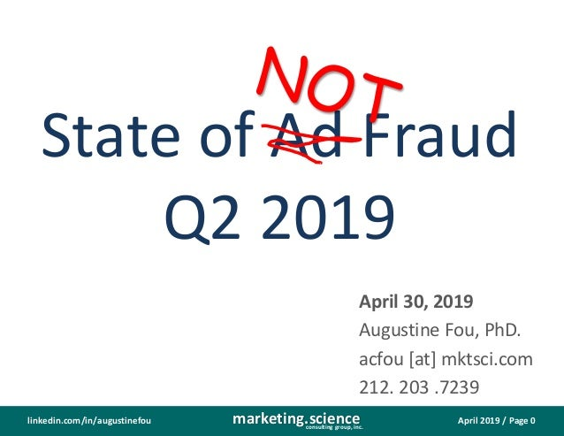 April 2019 / Page 0marketing.scienceconsulting group, inc. linkedin.com/in/augustinefou State of Ad Fraud Q2 2019 April 30...