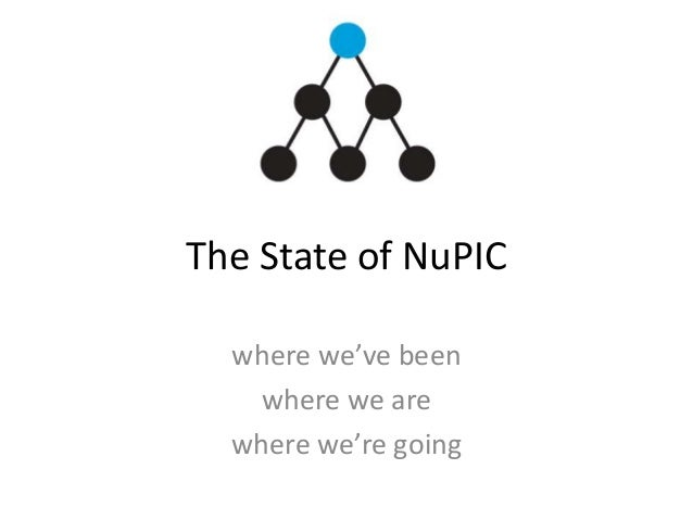 The State of NuPIC where we've been where we are where we're going