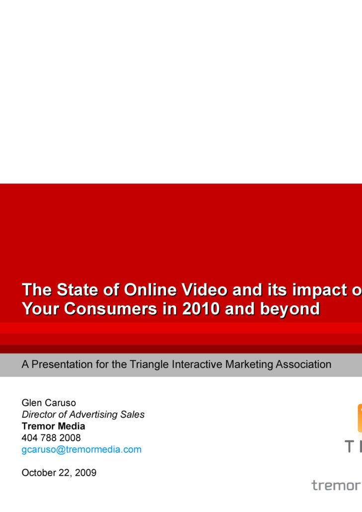 The State of Online Video and its impact on Your Consumers in 2010 and beyond A Presentation for the Triangle Interactive ...