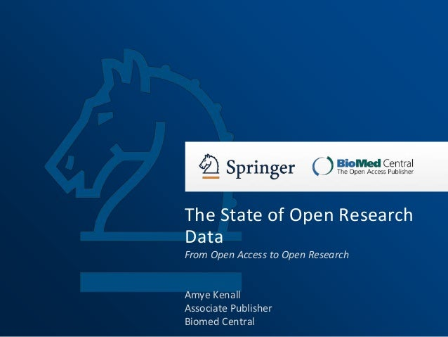 Amye Kenall Associate Publisher Biomed Central The State of Open Research Data From Open Access to Open Research