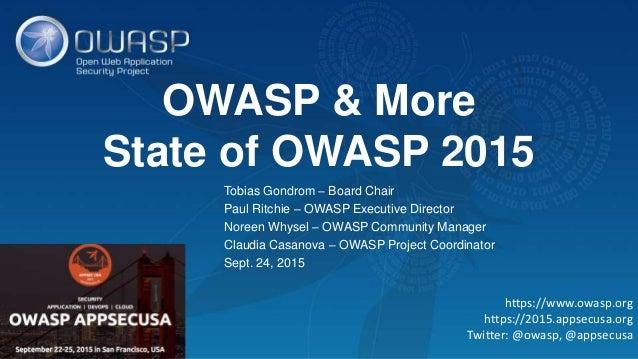 OWASP & More State of OWASP 2015 https://www.owasp.org https://2015.appsecusa.org Twitter: @owasp, @appsecusa Tobias Gondr...
