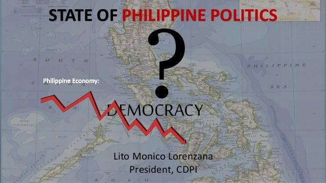 STATE OF PHILIPPINE POLITICS LITO MONICO LORENZANA DEMOCRACY STATE OF PHILIPPINE POLITICS Lito Monico Lorenzana President,...
