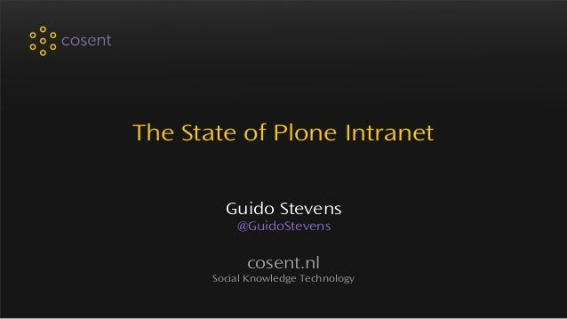 The State of Plone Intranet Guido Stevens @GuidoStevens cosent.nl Social Knowledge Technology