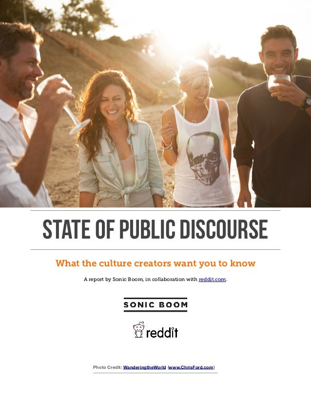 STATE OF PUBLIC DISCOURSE What the culture creators want you to know ! A report by Sonic Boom, in collaboration with reddi...