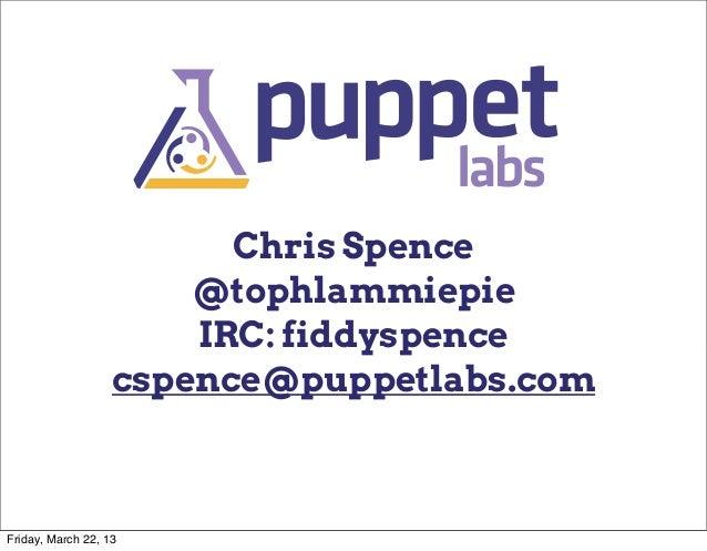 Chris Spence                       @tophlammiepie                       IRC: fiddyspence                   cspence@puppetl...