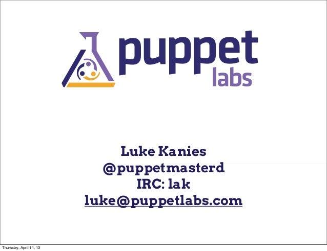 Luke Kanies                           @puppetmasterd                               IRC: lak                         luke@p...