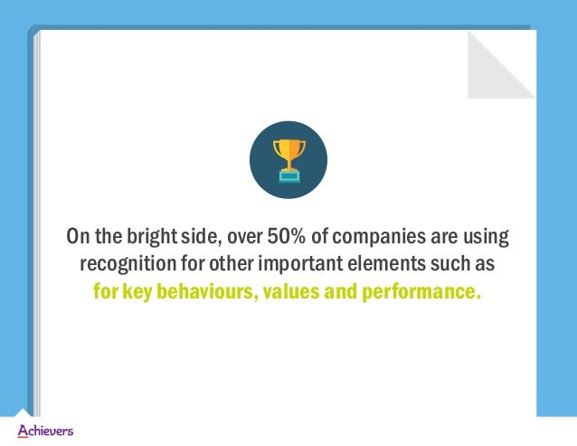 On the bright side, over 50% of companies are using recognition for other important elements such as for key behaviours, v...