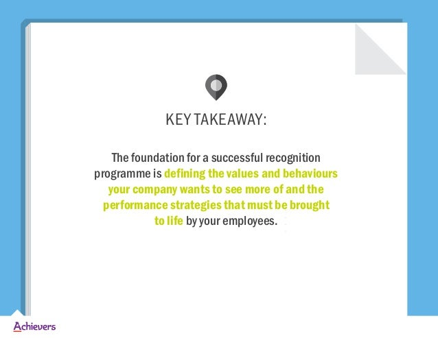 KEY TAKEAWAY: The foundation for a successful recognition programme is defining the values and behaviours your company wan...