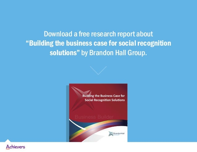 """Download a free research report about """"Building the business case for social recognition solutions"""" by Brandon Hall Group...."""
