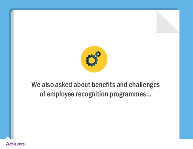 We also asked about benefits and challenges of employee recognition programmes...
