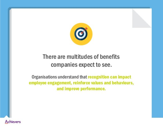 There are multitudes of benefits companies expect to see. Organisations understand that recognition can impact employee en...