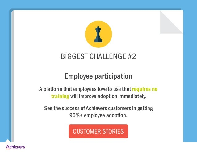 BIGGEST CHALLENGE #2 Employee participation A platform that employees love to use that requires no training will improve a...