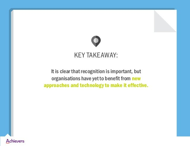 KEY TAKEAWAY: It is clear that recognition is important, but organisations have yet to benefit from new approaches and tec...