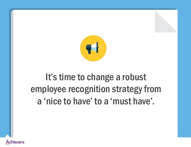 It's time to change a robust employee recognition strategy from a 'nice to have' to a 'must have'.