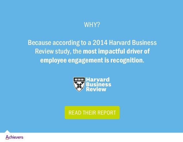 WHY? Because according to a 2014 Harvard Business Review study, the most impactful driver of employee engagement is recogn...