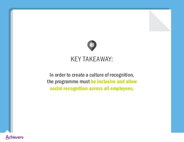 KEY TAKEAWAY: In order to create a culture of recognition, the programme must be inclusive and allow social recognition ac...