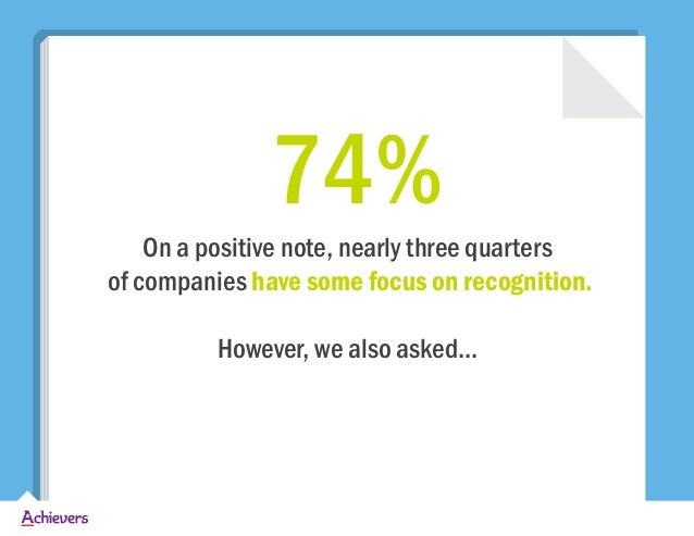 On a positive note, nearly three quarters of companies have some focus on recognition. However, we also asked... 74%