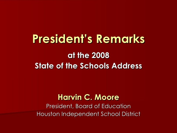 President's Remarks at the 2008 State of the Schools Address Harvin C. Moore President, Board of Education Houston Indepen...