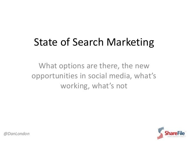 State of Search Marketing What options are there, the new opportunities in social media, what's working, what's not @DanLo...