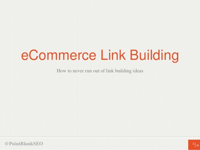 eCommerce Link Building How to never run out of link building ideas  @PointBlankSEO  1 16