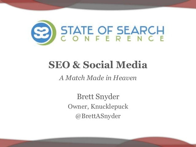 SEO & Social Media  A Match Made in Heaven  Brett Snyder  Owner, Knucklepuck  @BrettASnyder