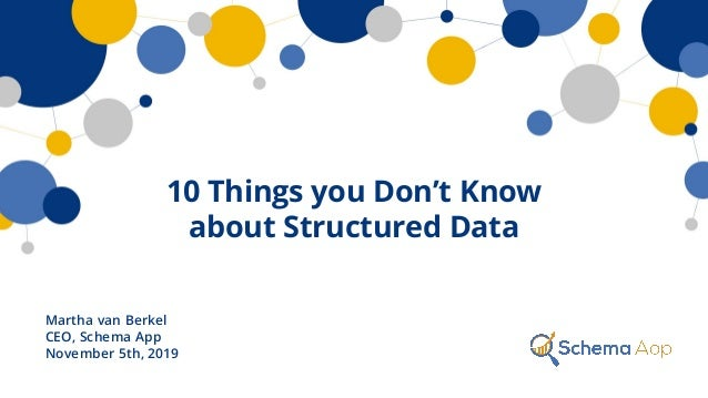 10 Things you Don't Know about Structured Data Martha van Berkel CEO, Schema App November 5th, 2019