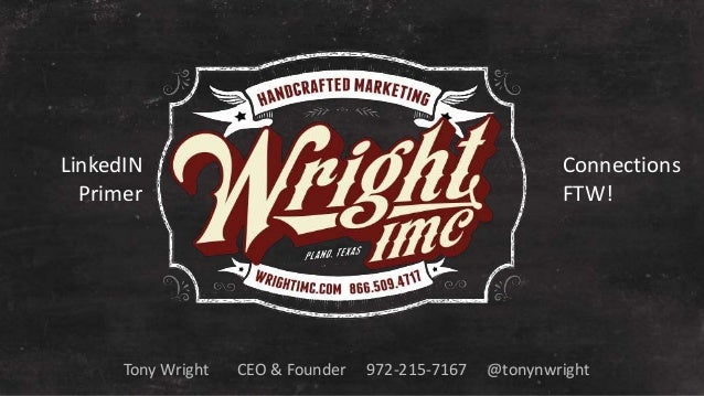 LinkedIN  Primer  Connections  FTW!  Tony Wright CEO & Founder 972-215-7167 @tonynwright