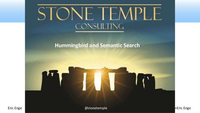 Hummingbird and Semantic Search  Eric Enge @stonetemple +Eric Enge