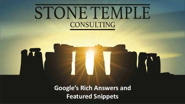 @stonetemple / +Eric Enge www.stonetemple.com Google's Rich Answers and Featured Snippets