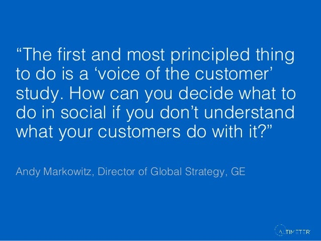 """""""The first and most principled thing to do is a 'voice of the customer' study. How can you decide what to do in social if y..."""