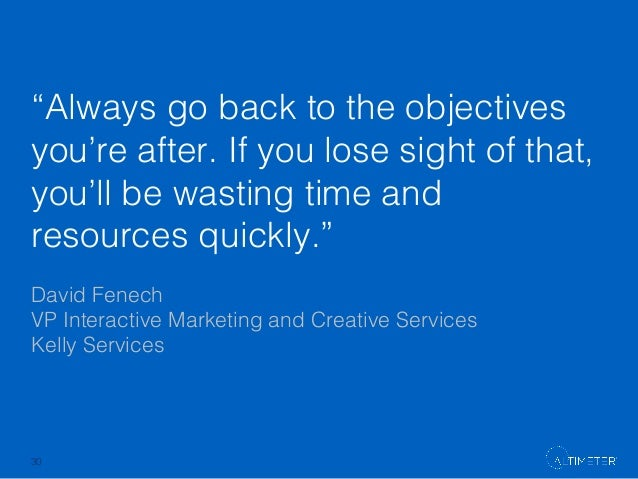 """Always go back to the objectives you're after. If you lose sight of that, you'll be wasting time and resources quickly.""!..."