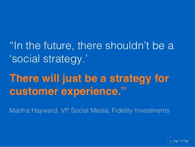 """""""In the future, there shouldn't be a 'social strategy.'! !  There will just be a strategy for customer experience."""""""" Marth..."""