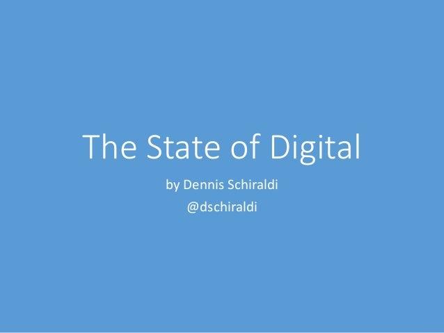 The State of Digital by Dennis Schiraldi @dschiraldi