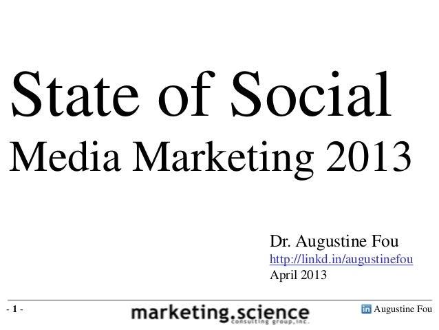 State of SocialMedia Marketing 2013            Dr. Augustine Fou            http://linkd.in/augustinefou            April ...