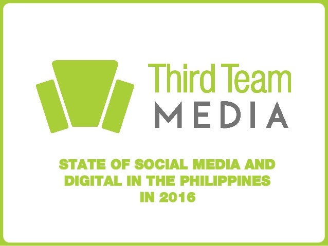 STATE OF SOCIAL MEDIA AND DIGITAL IN THE PHILIPPINES IN 2016