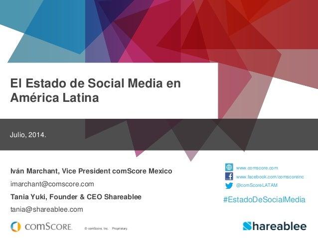 © comScore, Inc. Proprietary. El Estado de Social Media en América Latina Julio, 2014. Iván Marchant, Vice President comSc...
