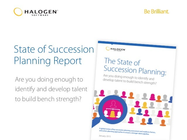 State of Succession Planning Report Are you doing enough to identify and develop talent to build bench strength?