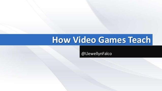 How Video Games Teach @LlewellynFalco