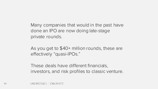 24 Many companies that would in the past have done an IPO are now doing late-stage private rounds. As you get to $40+ mill...