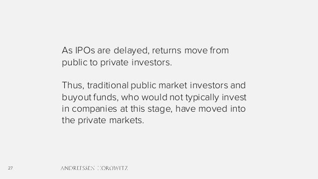 27 As IPOs are delayed, returns move from public to private investors. Thus, traditional public market investors and buyou...