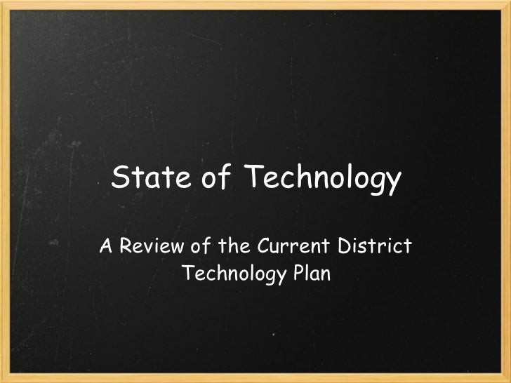 State of Technology A Review of the Current District Technology Plan