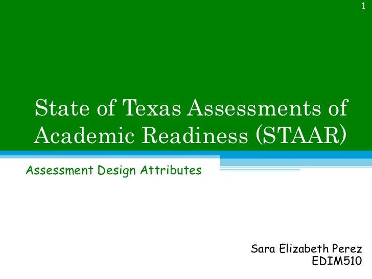 State of Texas Assessments of Academic Readiness (STAAR) Assessment Design Attributes Sara Elizabeth Perez EDIM510