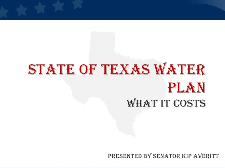 State of Texas Water PlanWhat it Costs<br />Presented by Senator Kip Averitt<br />