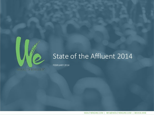 State of the Affluent 2014  WEALTHENGINE.COM | INFO@WEALTHENGINE.COM | 800.933.4446  FEBRUARY 2014